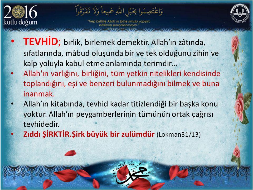 KELİME-İ TEVHİD: Bu bilgi ve inanç en özlü biçimde Lâ İlâhe İllallah (Allah tan başka ilah yoktur) cümlesiyle ifade edilir.