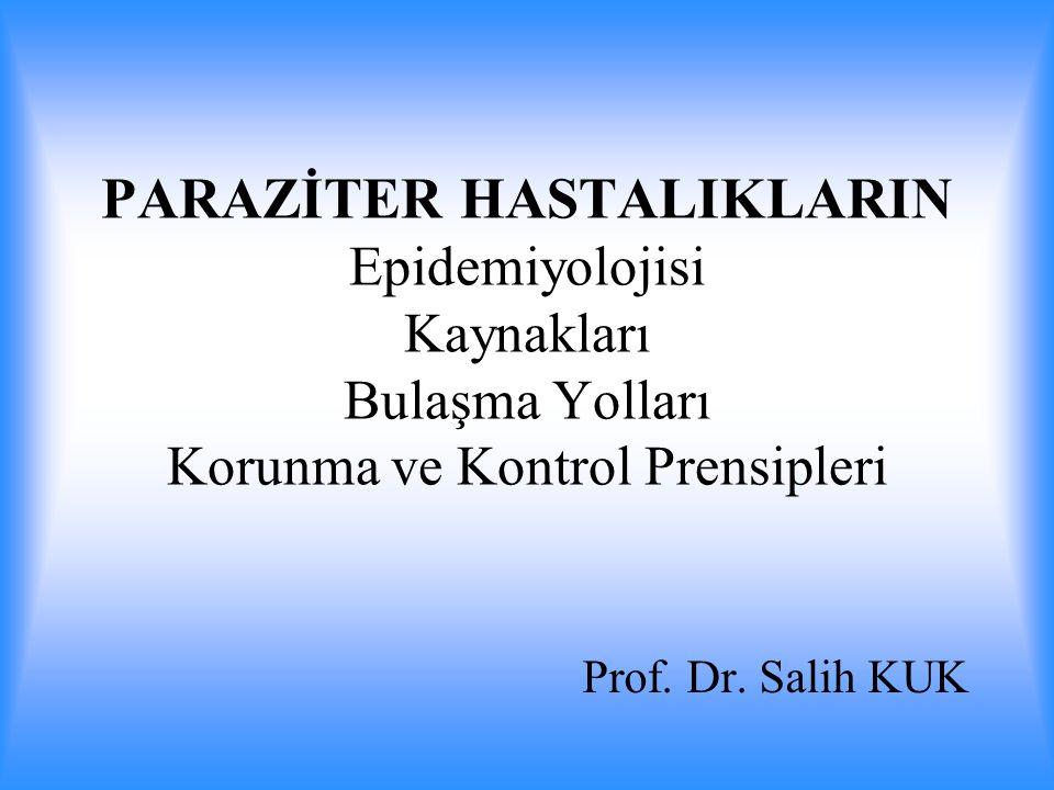PARAZİTER HASTALIKLARIN Epidemiyolojisi Kaynakları Bulaşma Yolları Korunma ve Kontrol Prensipleri Prof. Dr. Salih KUK