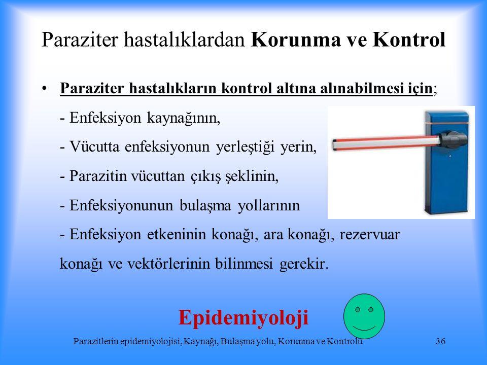 Paraziter hastalıklardan Korunma ve Kontrol Paraziter hastalıkların kontrol altına alınabilmesi için; - Enfeksiyon kaynağının, - Vücutta enfeksiyonun
