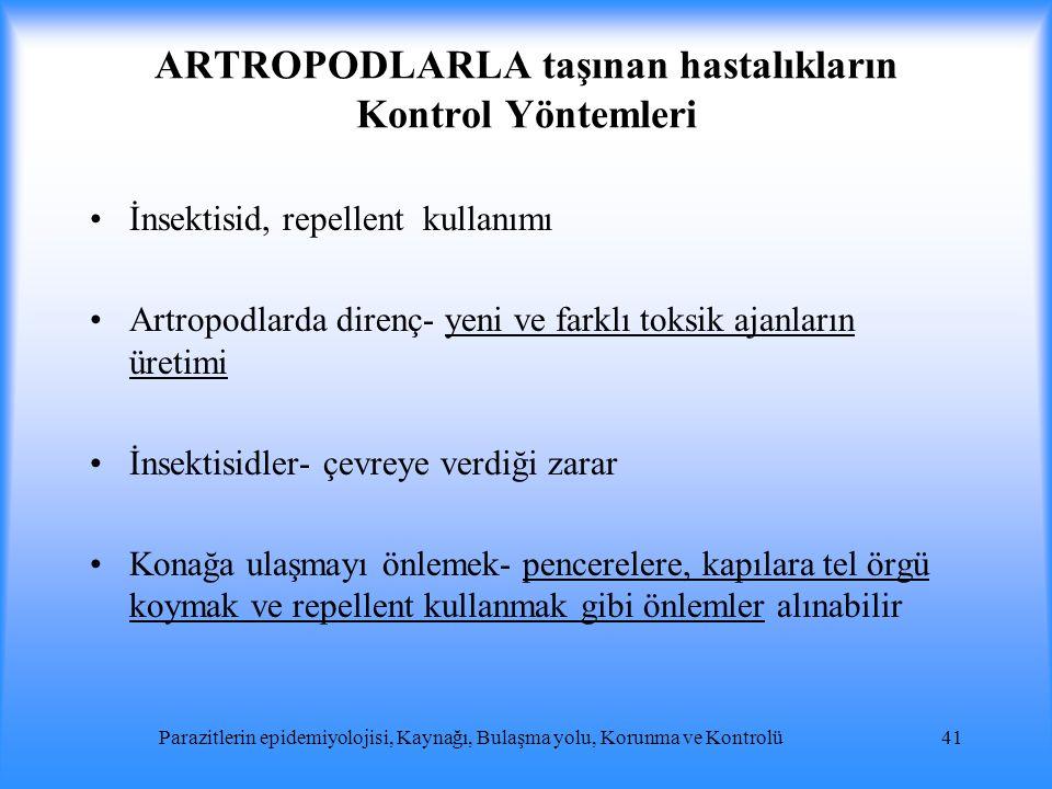 ARTROPODLARLA taşınan hastalıkların Kontrol Yöntemleri İnsektisid, repellent kullanımı Artropodlarda direnç- yeni ve farklı toksik ajanların üretimi İ
