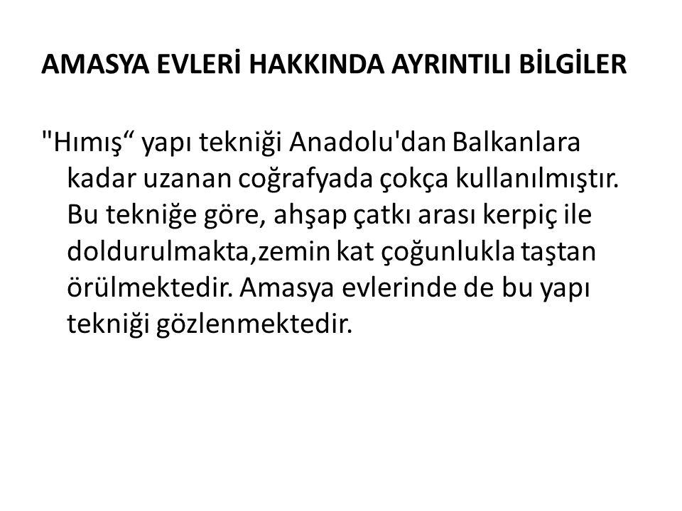 AMASYA EVLERİ HAKKINDA AYRINTILI BİLGİLER Hımış yapı tekniği Anadolu dan Balkanlara kadar uzanan coğrafyada çokça kullanılmıştır.