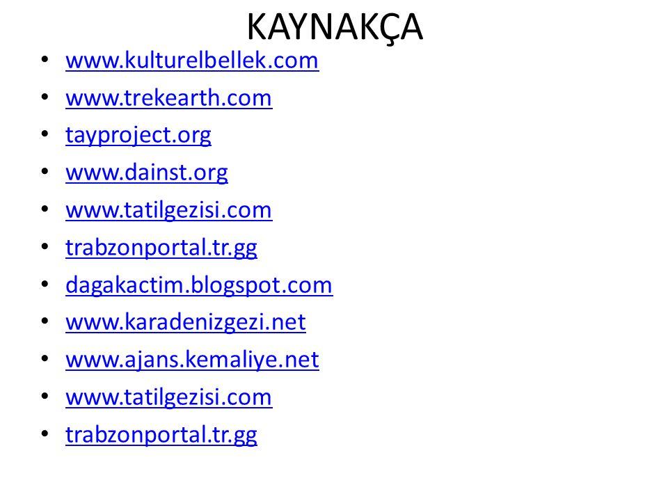 KAYNAKÇA www.kulturelbellek.com www.trekearth.com tayproject.org www.dainst.org www.tatilgezisi.com trabzonportal.tr.gg dagakactim.blogspot.com www.ka