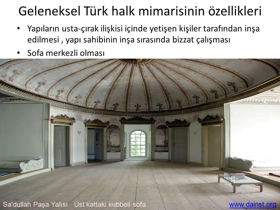 Geleneksel Türk halk mimarisinin özellikleri Yapıların usta-çırak ilişkisi içinde yetişen kişiler tarafından inşa edilmesi, yapı sahibinin inşa sırası