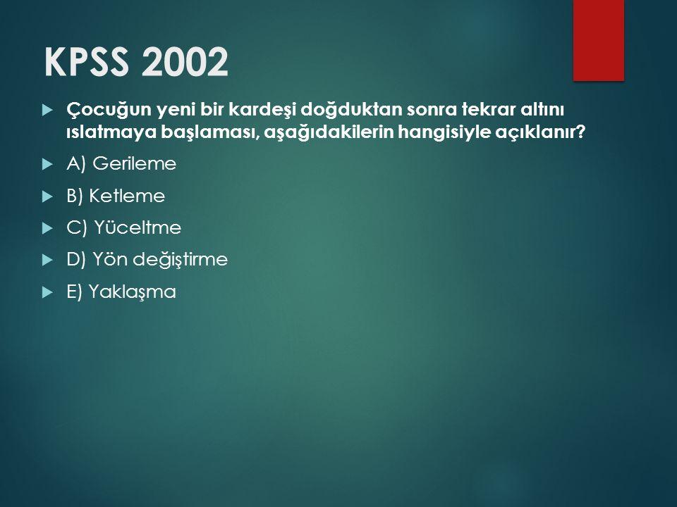 KPSS 2002  Çocuğun yeni bir kardeşi doğduktan sonra tekrar altını ıslatmaya başlaması, aşağıdakilerin hangisiyle açıklanır?  A) Gerileme  B) Ketlem
