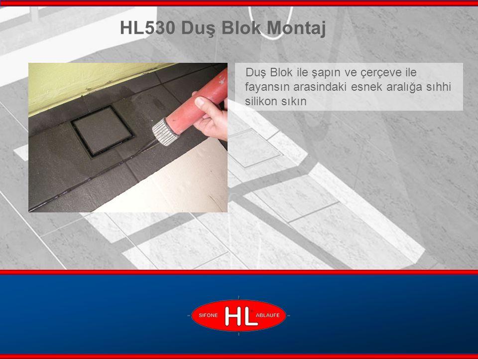 www.hutterer-lechner.com HL530 Duş Blok Montaj Duş Blok ile şapın ve çerçeve ile fayansın arasindaki esnek aralığa sıhhi silikon sıkın