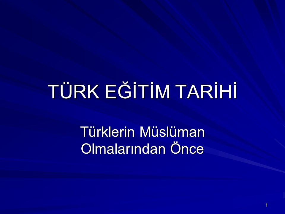 TÜRK EĞİTİM TARİHİ Türklerin Müslüman Olmalarından Önce 1