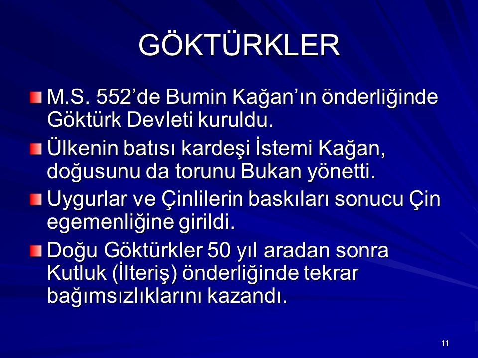 GÖKTÜRKLER M.S. 552'de Bumin Kağan'ın önderliğinde Göktürk Devleti kuruldu. Ülkenin batısı kardeşi İstemi Kağan, doğusunu da torunu Bukan yönetti. Uyg