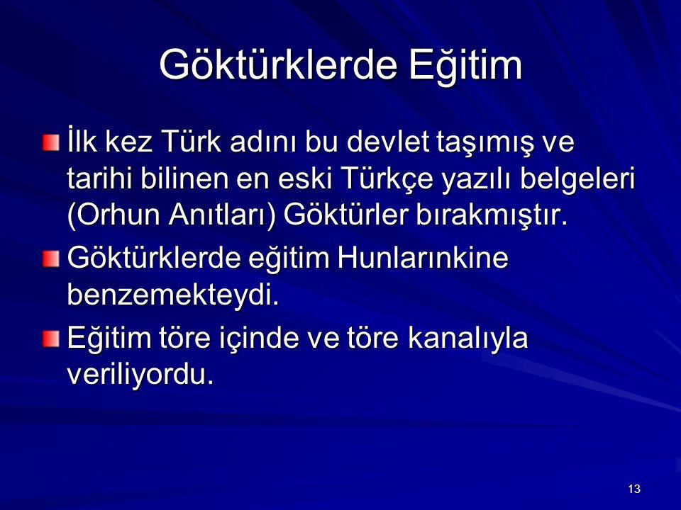 Göktürklerde Eğitim İlk kez Türk adını bu devlet taşımış ve tarihi bilinen en eski Türkçe yazılı belgeleri (Orhun Anıtları) Göktürler bırakmıştır. Gök