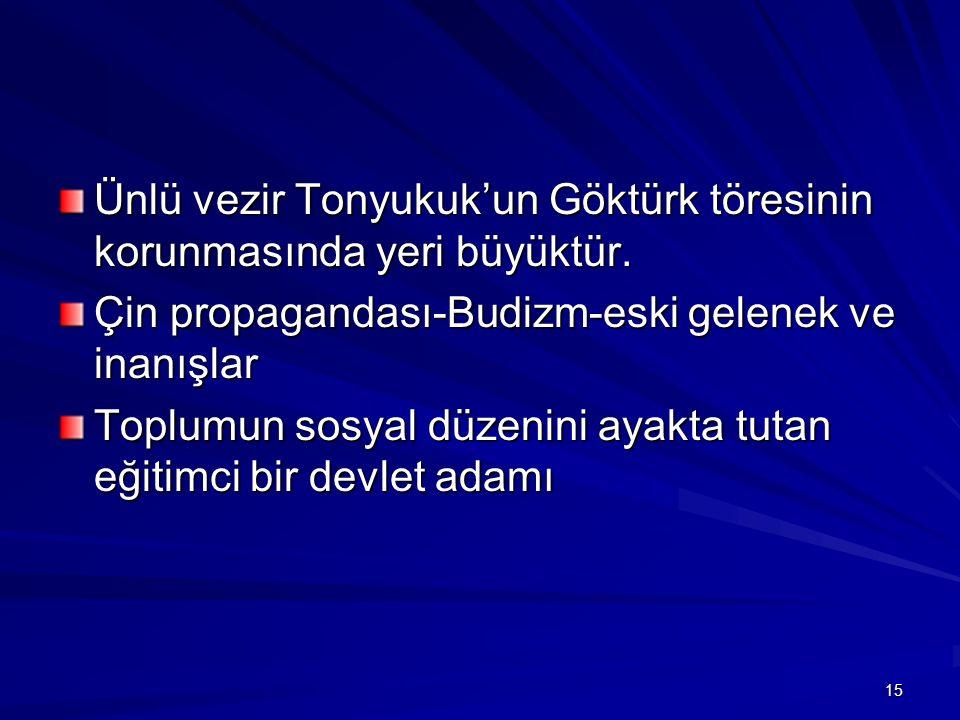 Ünlü vezir Tonyukuk'un Göktürk töresinin korunmasında yeri büyüktür. Çin propagandası-Budizm-eski gelenek ve inanışlar Toplumun sosyal düzenini ayakta