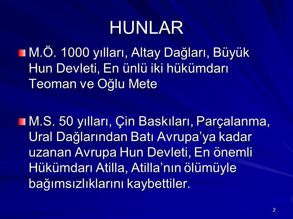 HUNLAR M.Ö. 1000 yılları, Altay Dağları, Büyük Hun Devleti, En ünlü iki hükümdarı Teoman ve Oğlu Mete M.S. 50 yılları, Çin Baskıları, Parçalanma, Ural