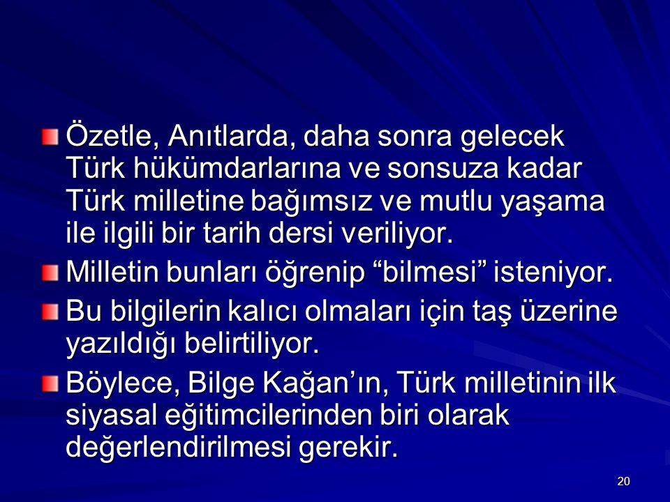 Özetle, Anıtlarda, daha sonra gelecek Türk hükümdarlarına ve sonsuza kadar Türk milletine bağımsız ve mutlu yaşama ile ilgili bir tarih dersi veriliyo
