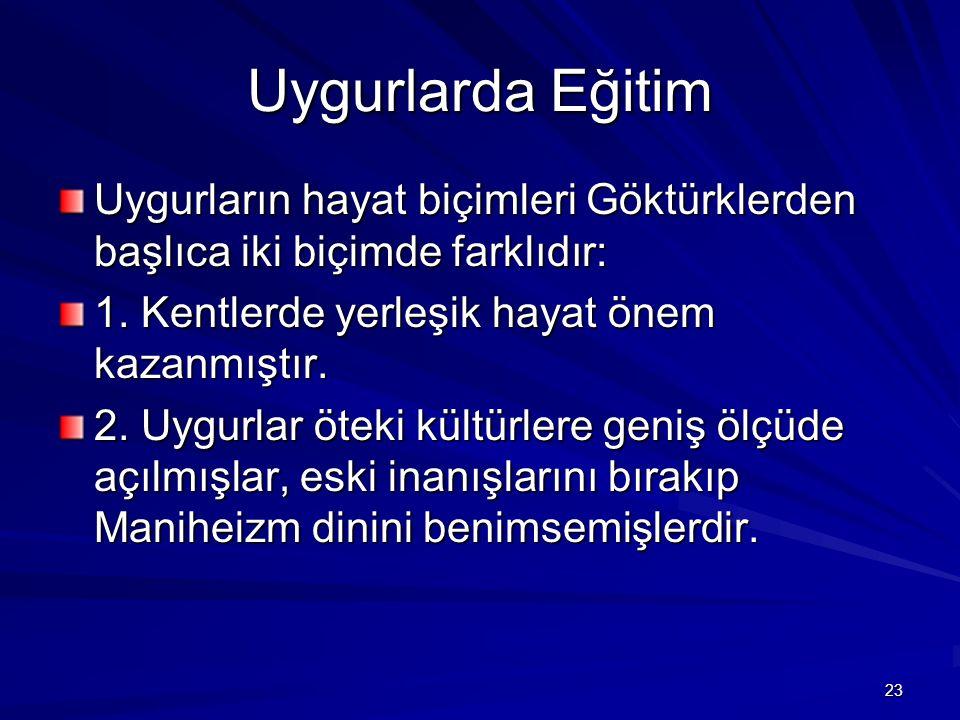 Uygurlarda Eğitim Uygurların hayat biçimleri Göktürklerden başlıca iki biçimde farklıdır: 1. Kentlerde yerleşik hayat önem kazanmıştır. 2. Uygurlar öt