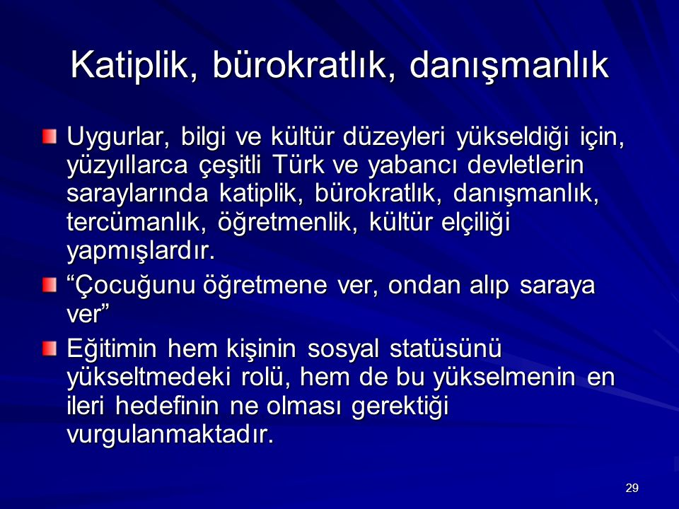 Katiplik, bürokratlık, danışmanlık Uygurlar, bilgi ve kültür düzeyleri yükseldiği için, yüzyıllarca çeşitli Türk ve yabancı devletlerin saraylarında k