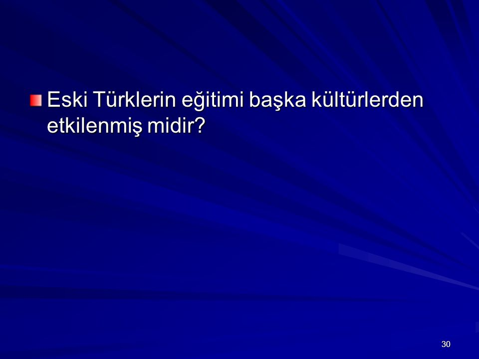 Eski Türklerin eğitimi başka kültürlerden etkilenmiş midir? 30