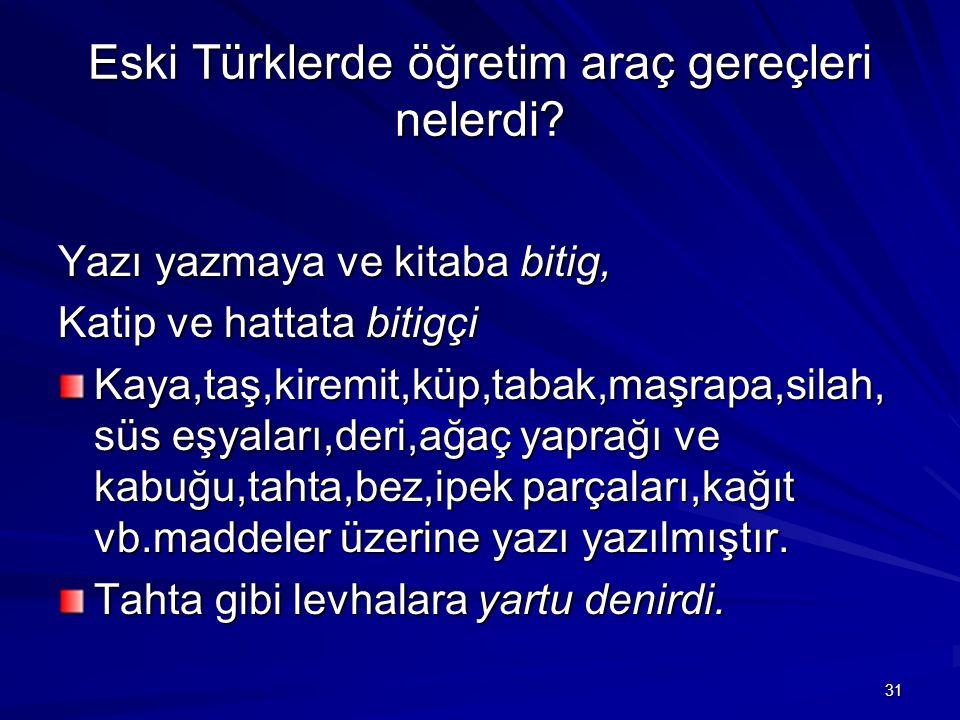 Eski Türklerde öğretim araç gereçleri nelerdi? Yazı yazmaya ve kitaba bitig, Katip ve hattata bitigçi Kaya,taş,kiremit,küp,tabak,maşrapa,silah, süs eş