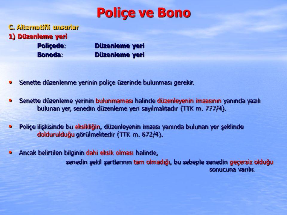 Poliçe ve Bono C. Alternatifli unsurlar 1) Düzenleme yeri Poliçede: Düzenleme yeri Bonoda: Düzenleme yeri Senette düzenlenme yerinin poliçe üzerinde b