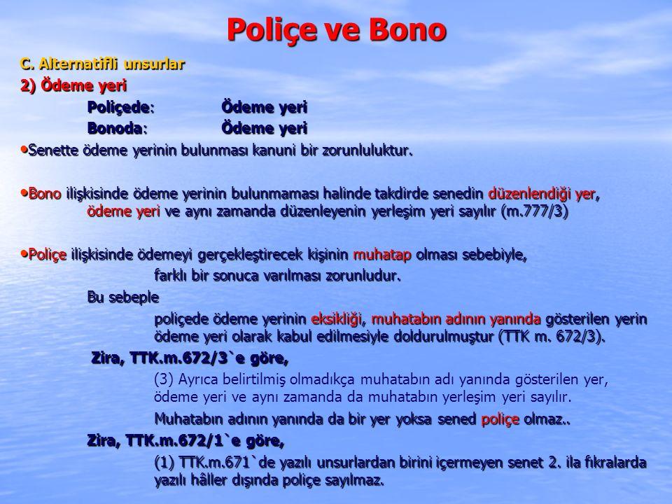 Poliçe ve Bono C. Alternatifli unsurlar 2) Ödeme yeri Poliçede: Ödeme yeri Poliçede: Ödeme yeri Bonoda: Ödeme yeri Senette ödeme yerinin bulunması kan