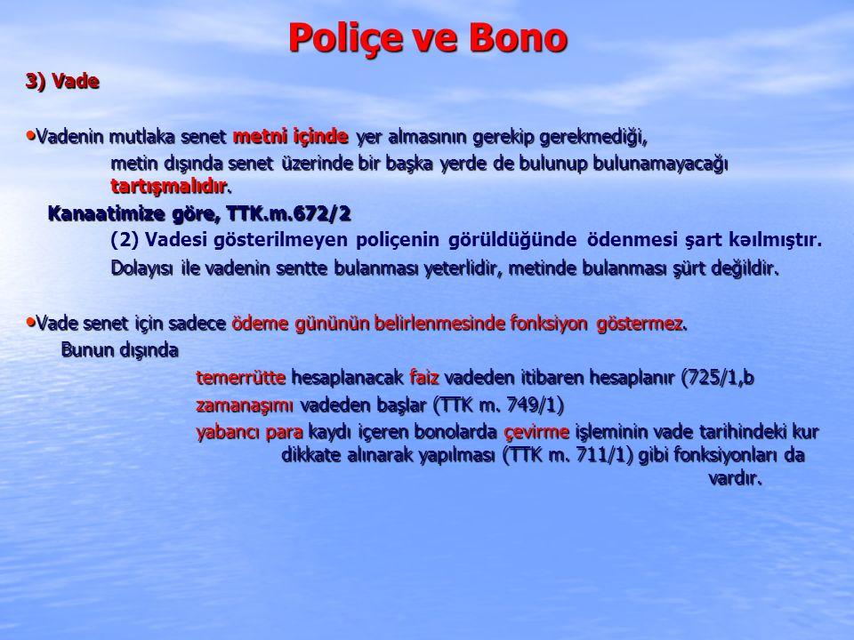 Poliçe ve Bono 3) Vade Vadenin mutlaka senet metni içinde yer almasının gerekip gerekmediği, Vadenin mutlaka senet metni içinde yer almasının gerekip gerekmediği, metin dışında senet üzerinde bir başka yerde de bulunup bulunamayacağı tartışmalıdır.