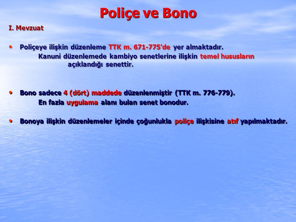 Poliçe ve Bono I. Mevzuat Poliçeye ilişkin düzenleme TTK m. 671-775'de yer almaktadır. Poliçeye ilişkin düzenleme TTK m. 671-775'de yer almaktadır. Ka