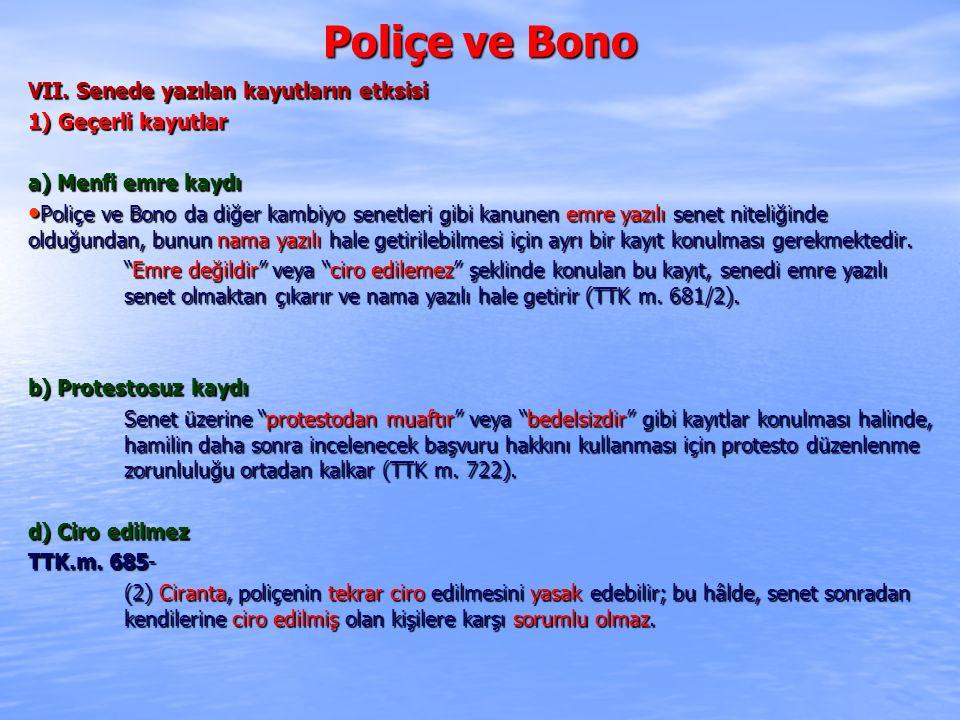 Poliçe ve Bono VII. Senede yazılan kayutların etksisi 1) Geçerli kayutlar a) Menfi emre kaydı Poliçe ve Bono da diğer kambiyo senetleri gibi kanunen e