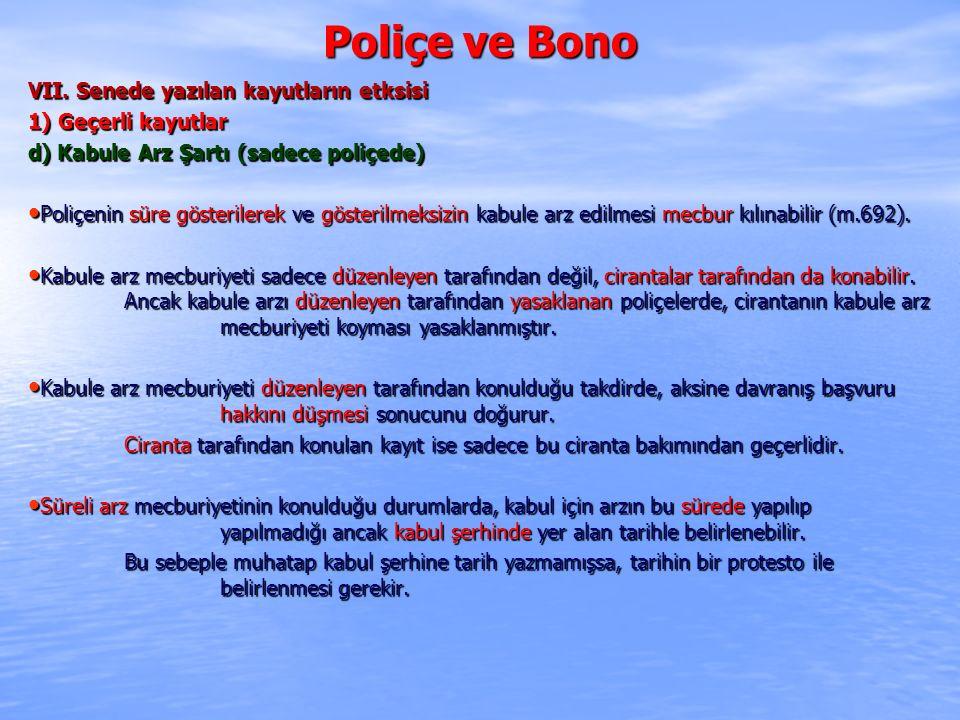 Poliçe ve Bono VII. Senede yazılan kayutların etksisi 1) Geçerli kayutlar d) Kabule Arz Şartı (sadece poliçede) Poliçenin süre gösterilerek ve gösteri