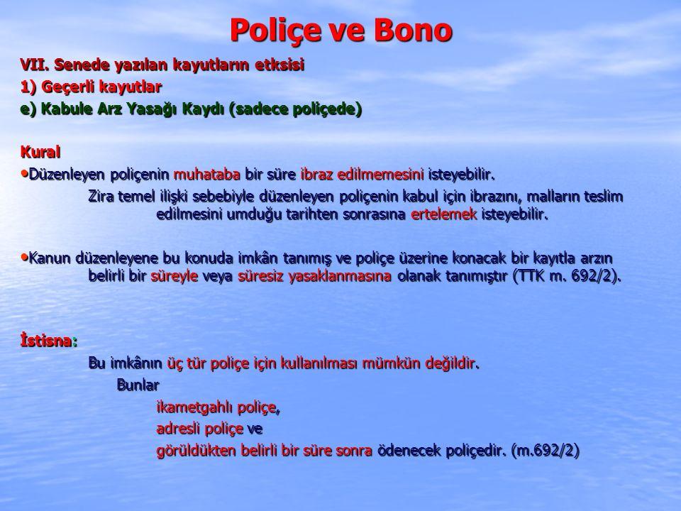 Poliçe ve Bono VII. Senede yazılan kayutların etksisi 1) Geçerli kayutlar e) Kabule Arz Yasağı Kaydı (sadece poliçede) Kural Düzenleyen poliçenin muha
