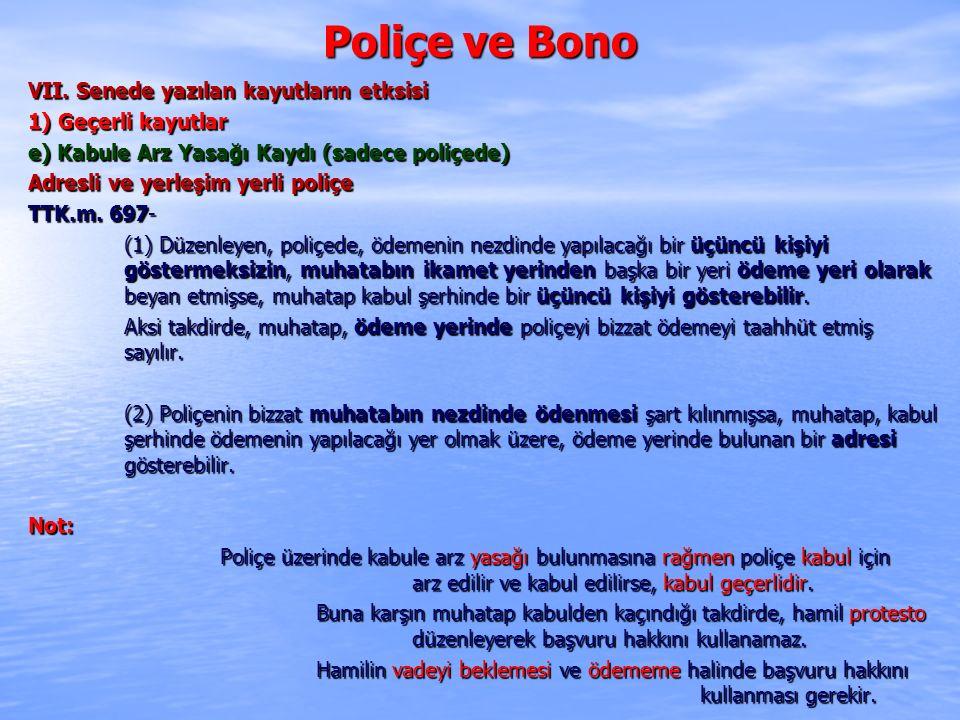 Poliçe ve Bono VII. Senede yazılan kayutların etksisi 1) Geçerli kayutlar e) Kabule Arz Yasağı Kaydı (sadece poliçede) Adresli ve yerleşim yerli poliç