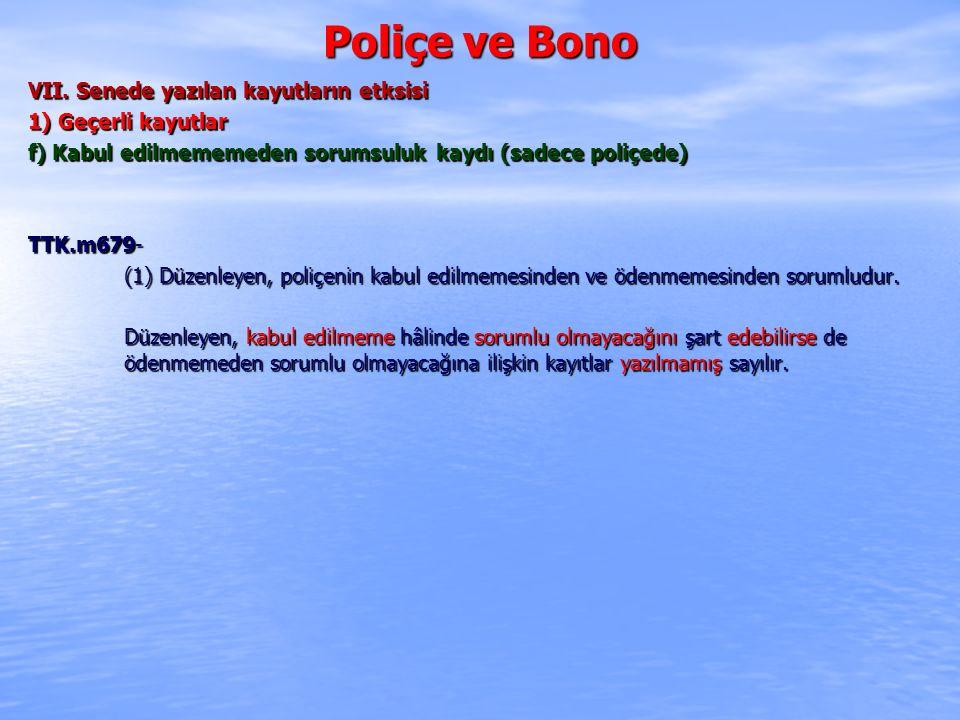 Poliçe ve Bono VII. Senede yazılan kayutların etksisi 1) Geçerli kayutlar f) Kabul edilmememeden sorumsuluk kaydı (sadece poliçede) TTK.m679- TTK.m679