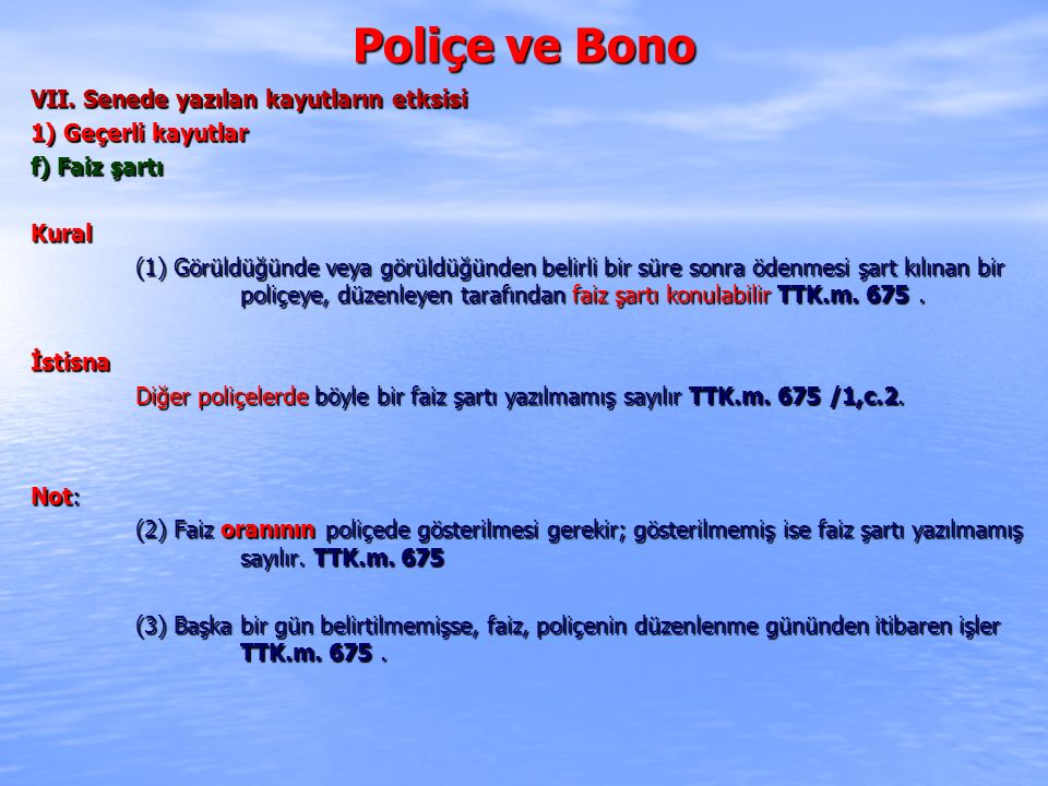 Poliçe ve Bono VII. Senede yazılan kayutların etksisi 1) Geçerli kayutlar f) Faiz şartı Kural (1) Görüldüğünde veya görüldüğünden belirli bir süre son