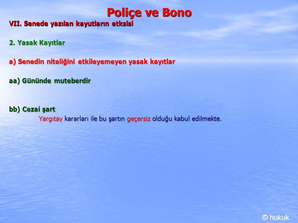 Poliçe ve Bono VII. Senede yazılan kayutların etksisi 2. Yasak Kayıtlar a) Senedin niteliğini etkileyemeyen yasak kayıtlar aa) Gününde muteberdir bb)