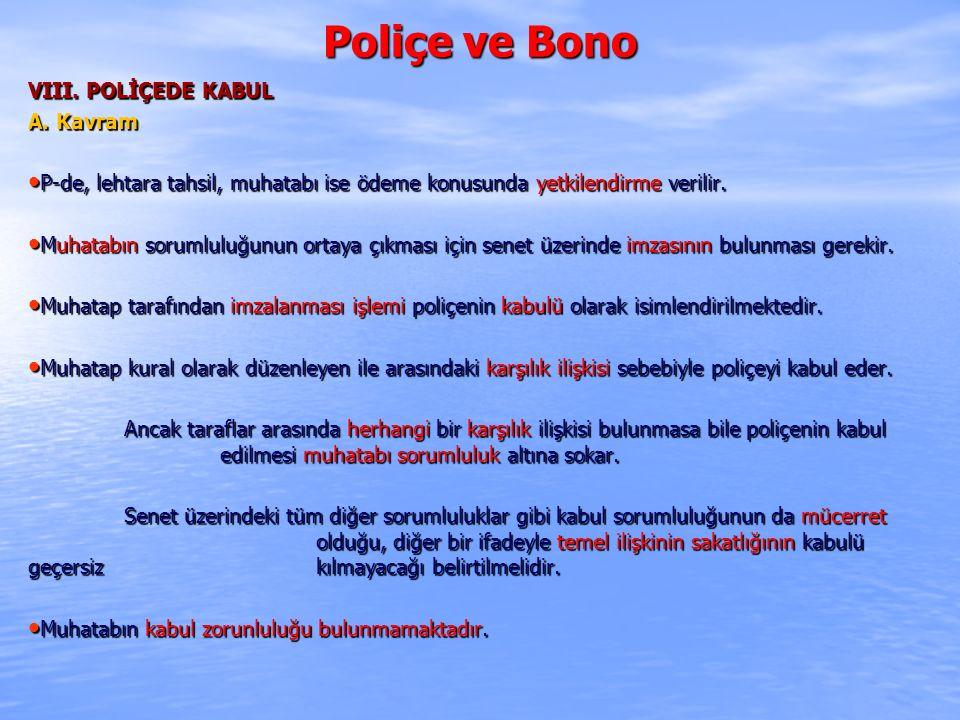 Poliçe ve Bono VIII. POLİÇEDE KABUL A. Kavram P-de, lehtara tahsil, muhatabı ise ödeme konusunda yetkilendirme verilir. P-de, lehtara tahsil, muhatabı