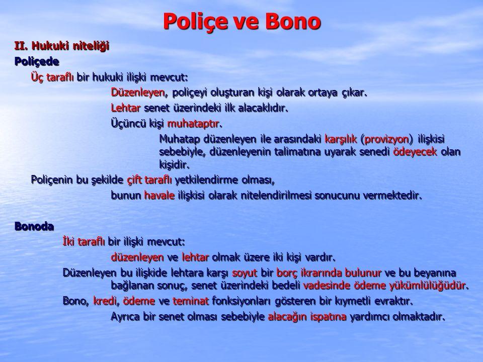 Poliçe ve Bono II. Hukuki niteliği Poliçede Üç taraflı bir hukuki ilişki mevcut: Üç taraflı bir hukuki ilişki mevcut: Düzenleyen, poliçeyi oluşturan k