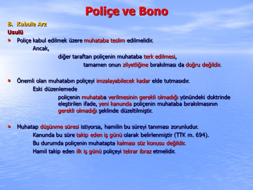 Poliçe ve Bono B. Kabule Arz Usulü Poliçe kabul edilmek üzere muhataba teslim edilmelidir. Poliçe kabul edilmek üzere muhataba teslim edilmelidir. Anc