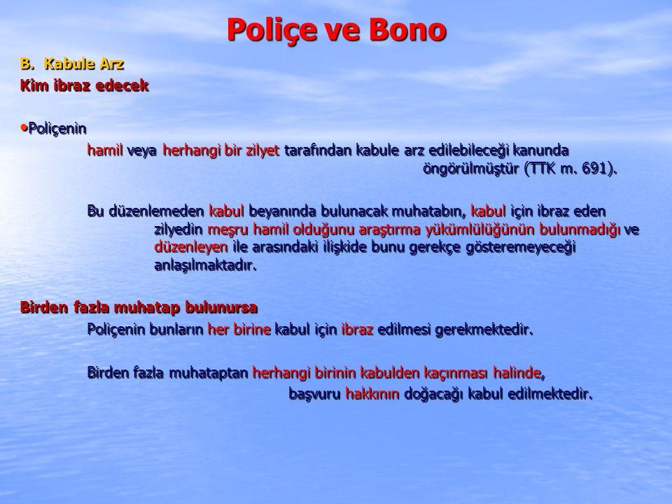 Poliçe ve Bono B. Kabule Arz Kim ibraz edecek Poliçenin Poliçenin hamil veya herhangi bir zilyet tarafından kabule arz edilebileceği kanunda öngörülmü