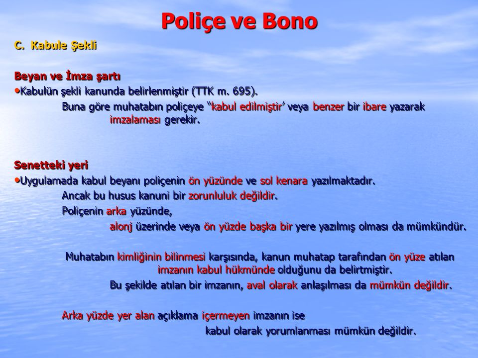 Poliçe ve Bono C. Kabule Şekli Beyan ve İmza şartı Kabulün şekli kanunda belirlenmiştir (TTK m. 695). Kabulün şekli kanunda belirlenmiştir (TTK m. 695