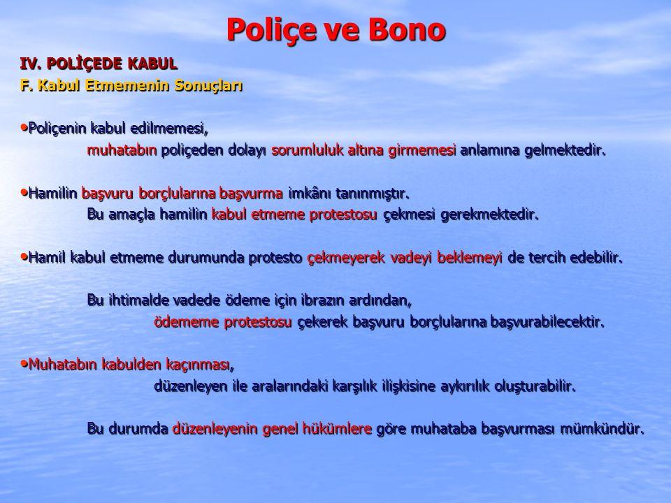 Poliçe ve Bono IV. POLİÇEDE KABUL F. Kabul Etmemenin Sonuçları Poliçenin kabul edilmemesi, Poliçenin kabul edilmemesi, muhatabın poliçeden dolayı soru