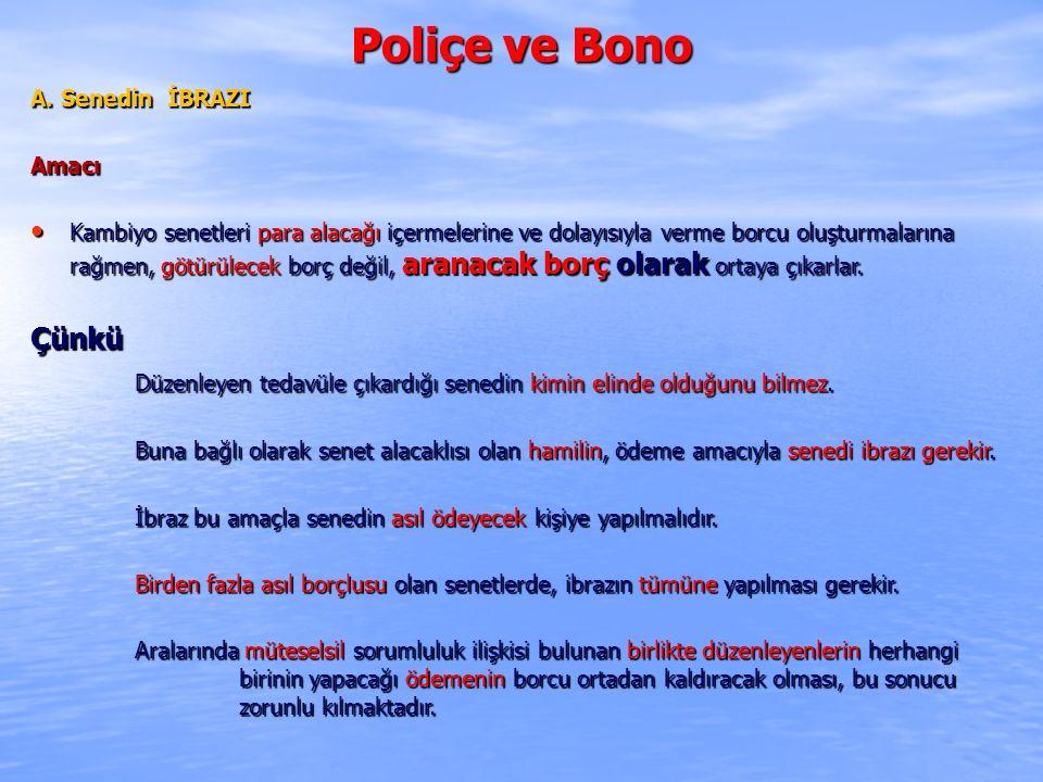 Poliçe ve Bono A. Senedin İBRAZI Amacı Kambiyo senetleri para alacağı içermelerine ve dolayısıyla verme borcu oluşturmalarına rağmen, götürülecek borç