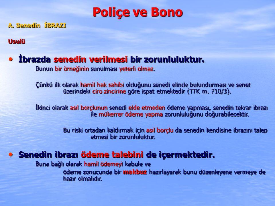 Poliçe ve Bono A.Senedin İBRAZI Usulü İbrazda senedin verilmesi bir zorunluluktur.