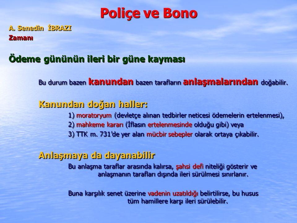 Poliçe ve Bono A. Senedin İBRAZI Zamanı Ödeme gününün ileri bir güne kayması Bu durum bazen kanundan bazen tarafların anlaşmalarından doğabilir. Kanun