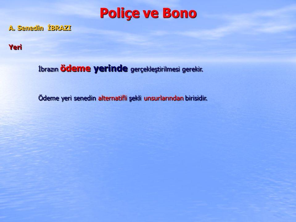 Poliçe ve Bono A.Senedin İBRAZI Yeri İbrazın ödeme yerinde gerçekleştirilmesi gerekir.