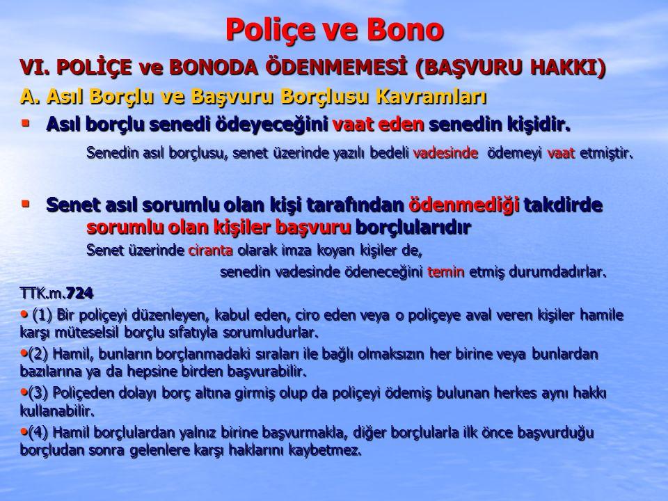 Poliçe ve Bono VI. POLİÇE ve BONODA ÖDENMEMESİ (BAŞVURU HAKKI) A. Asıl Borçlu ve Başvuru Borçlusu Kavramları  Asıl borçlu senedi ödeyeceğini vaat ede