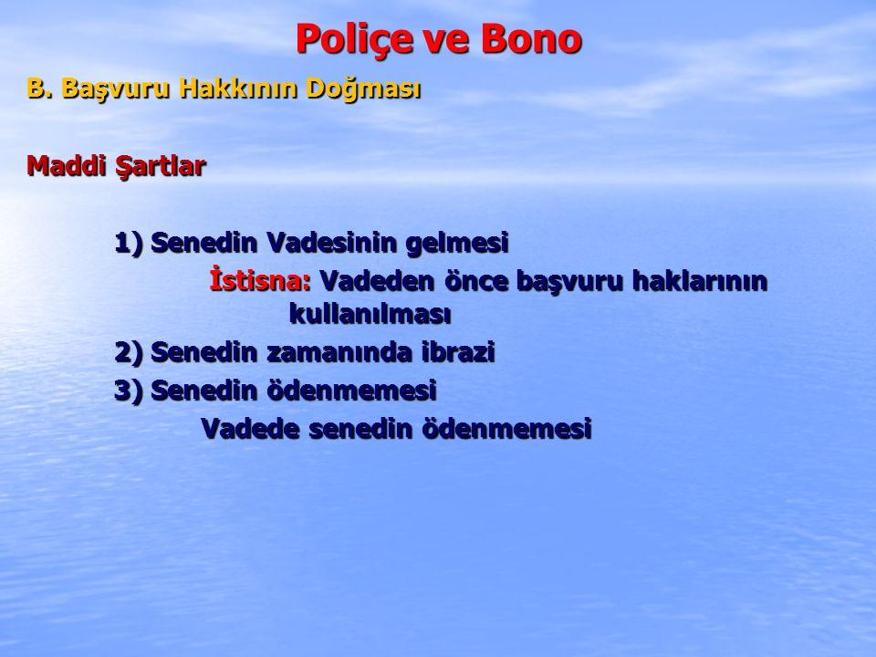Poliçe ve Bono B. Başvuru Hakkının Doğması Maddi Şartlar 1) Senedin Vadesinin gelmesi İstisna: Vadeden önce başvuru haklarının kullanılması İstisna: V