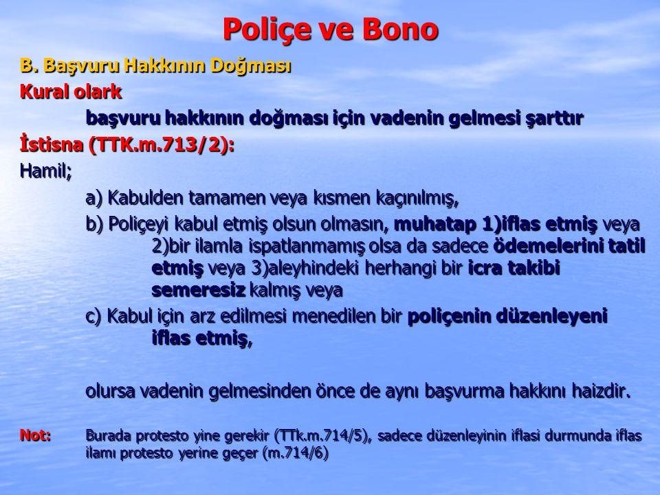 Poliçe ve Bono B. Başvuru Hakkının Doğması Kural olark başvuru hakkının doğması için vadenin gelmesi şarttır İstisna (TTK.m.713/2): Hamil; a) Kabulden