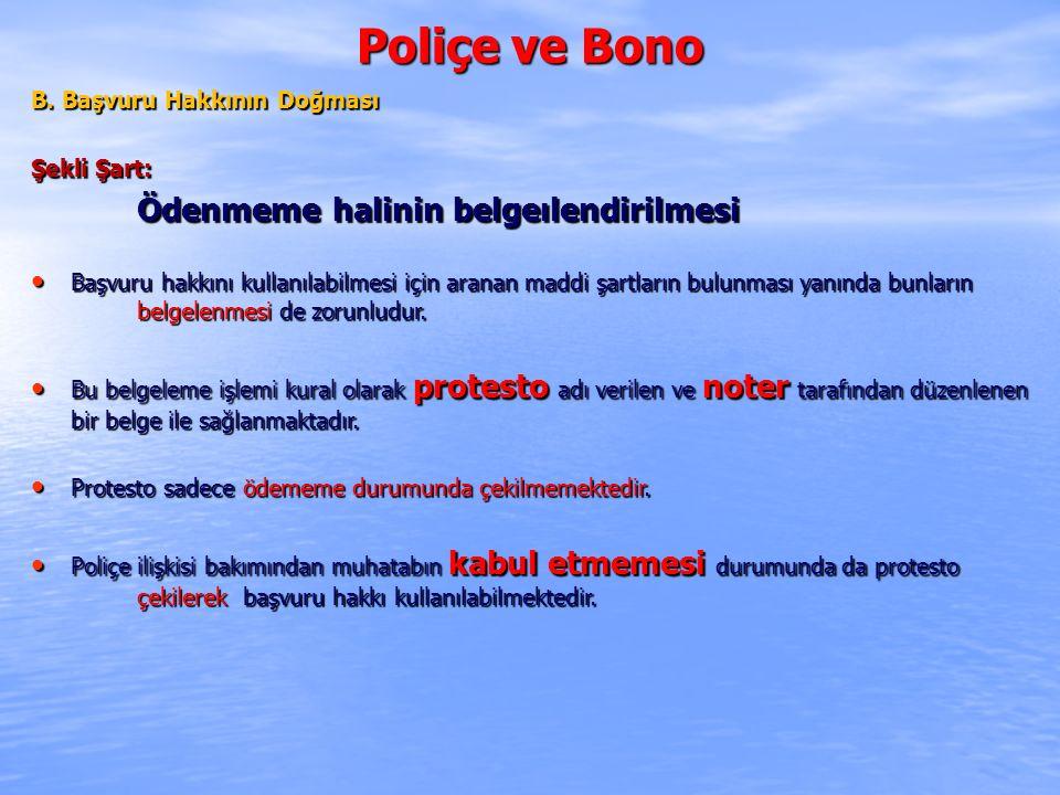 Poliçe ve Bono B. Başvuru Hakkının Doğması Şekli Şart: Ödenmeme halinin belgeılendirilmesi Başvuru hakkını kullanılabilmesi için aranan maddi şartları