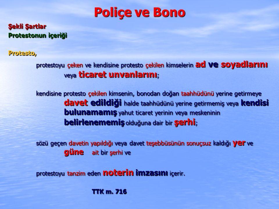 Poliçe ve Bono Şekli Şartlar Protestonun içeriği Protesto, protestoyu çeken ve kendisine protesto çekilen kimselerin ad ve soyadlarını veya ticaret un