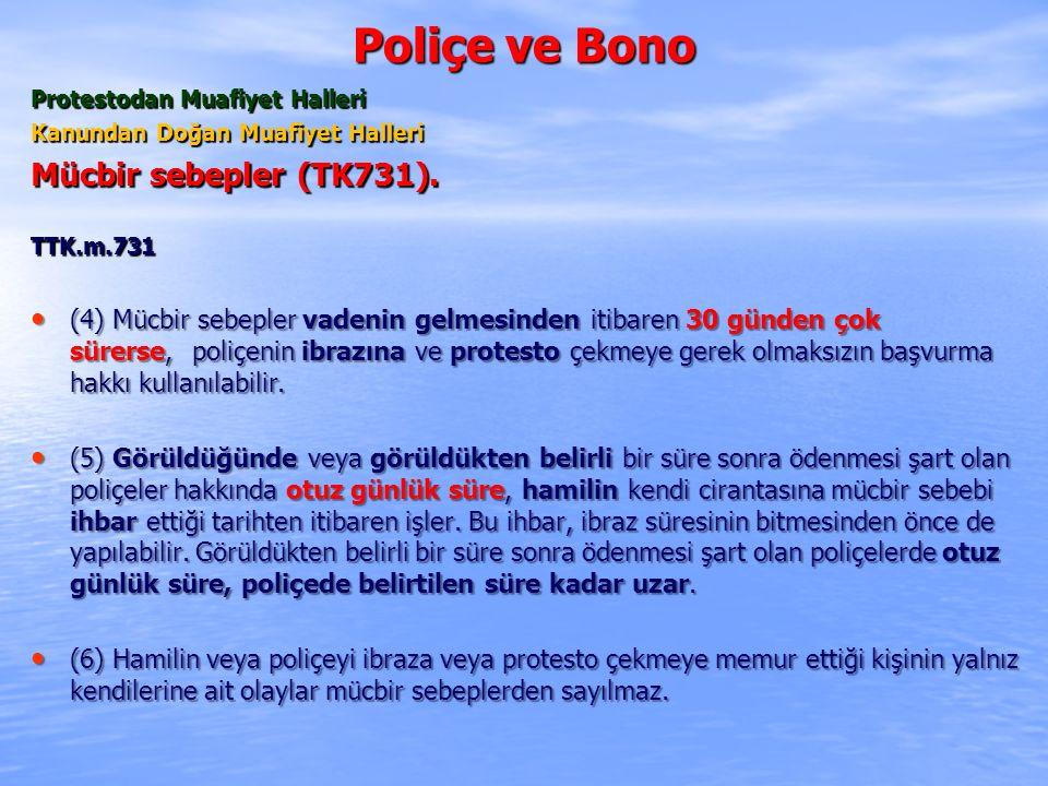 Poliçe ve Bono Protestodan Muafiyet Halleri Kanundan Doğan Muafiyet Halleri Mücbir sebepler (TK731). TTK.m.731 (4) Mücbir sebepler vadenin gelmesinden
