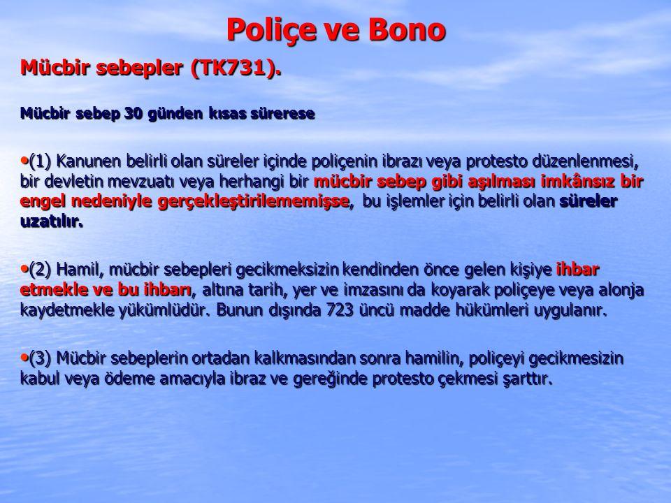 Poliçe ve Bono Mücbir sebepler (TK731). Mücbir sebep 30 günden kısas sürerese (1) Kanunen belirli olan süreler içinde poliçenin ibrazı veya protesto d