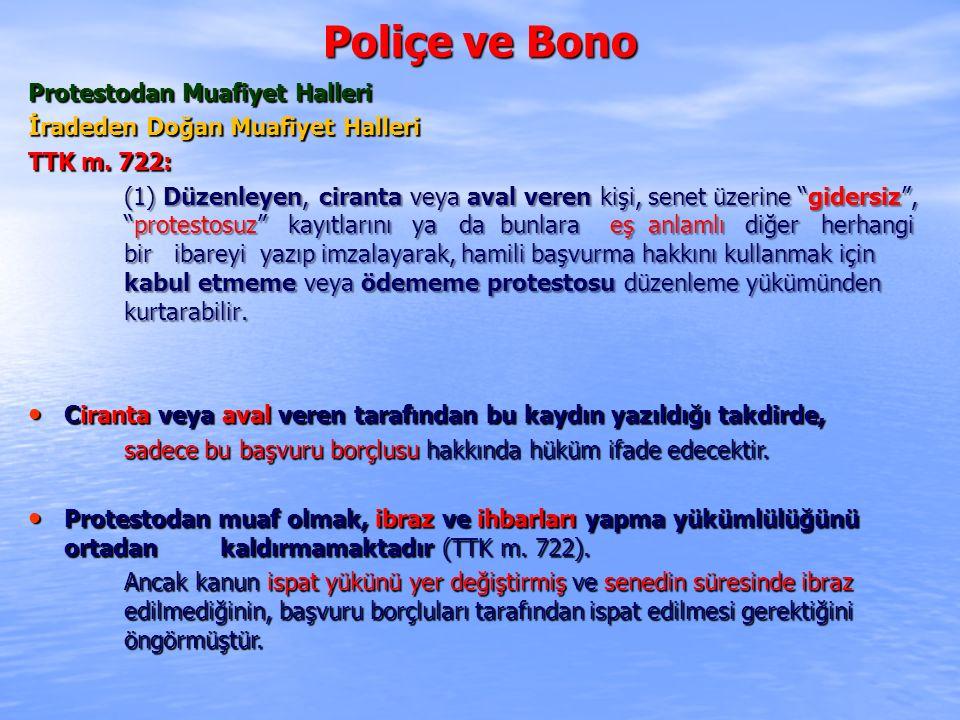 """Poliçe ve Bono Protestodan Muafiyet Halleri İradeden Doğan Muafiyet Halleri TTK m. 722: (1) Düzenleyen, ciranta veya aval veren kişi, senet üzerine """"g"""