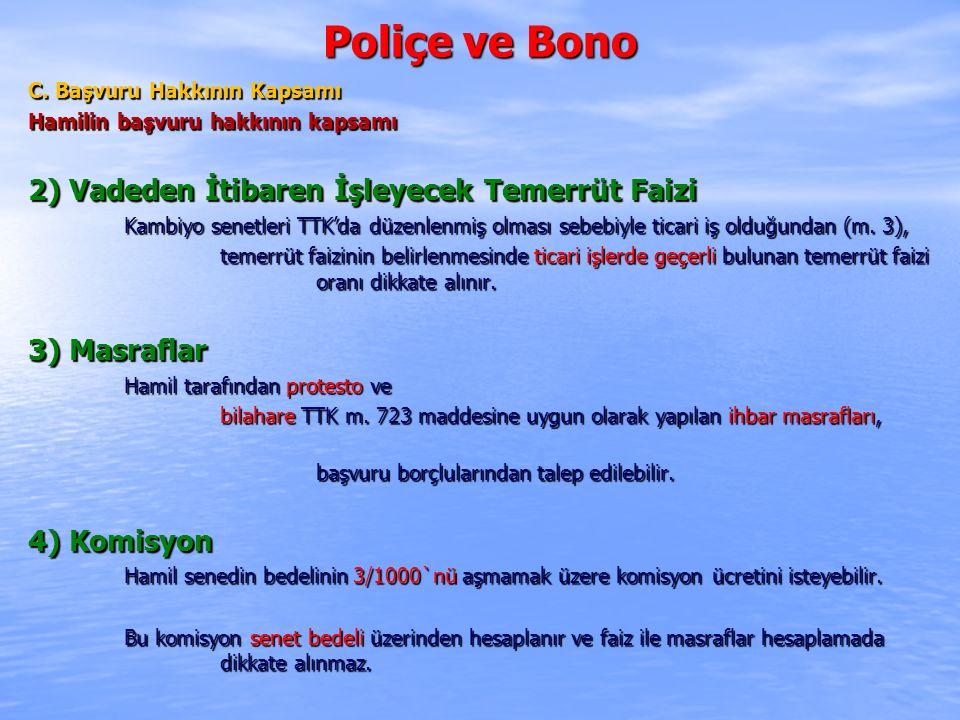 Poliçe ve Bono C. Başvuru Hakkının Kapsamı Hamilin başvuru hakkının kapsamı 2) Vadeden İtibaren İşleyecek Temerrüt Faizi Kambiyo senetleri TTK'da düze