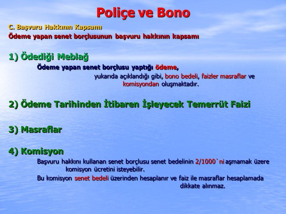 Poliçe ve Bono C. Başvuru Hakkının Kapsamı Ödeme yapan senet borçlusunun başvuru hakkının kapsamı 1) Ödediği Meblağ Ödeme yapan senet borçlusu yaptığı